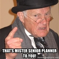 Angry Old Man - that's mister senior planner to you!