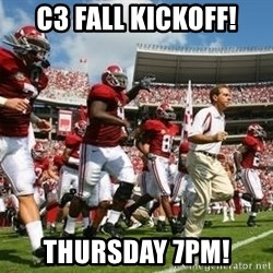 Alabama Football - C3 fall KickoFf! Thursday 7pm!