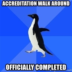 Socially Awkward Penguin - accreditation walk around  officially completed