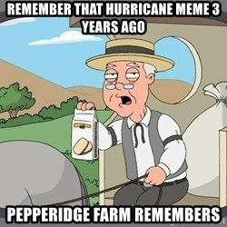 Pepperidge Farm Remembers Meme - Remember that hurricane meme 3 years ago Pepperidge farm remembers
