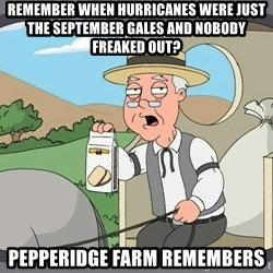 Pepperidge Farm Remembers Meme - Remember when hurricanes were just the september gales and nobody freaked out? pepperidge farm remembers