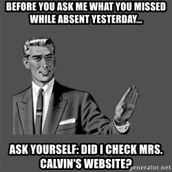 Grammar Guy - Before you ask Me What you missed while absent yesterday... Ask Yourself: Did I Check Mrs. Calvin's Website?