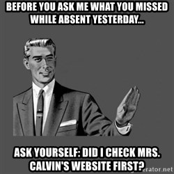 Grammar Guy - Before you ask me what you missed while absent yesterday... Ask Yourself: Did I Check Mrs. Calvin's Website First?