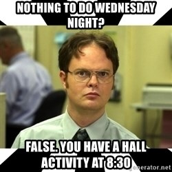 Dwight from the Office - Nothing to do wednesday night? False. you have a Hall Activity at 8:30