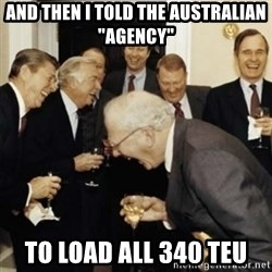 """laughing reagan  - and then i told the australian """"agency"""" to load all 340 TEU"""