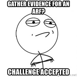 Challenge Accepted - gather evidence for AN arf? challenge accepted