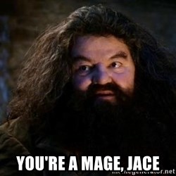 Yer A Wizard Harry Hagrid - you're a mage, jace