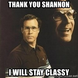 will ferrell - Thank you shannon I will stay classy
