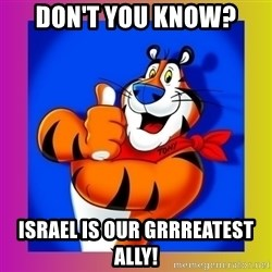 Tony The Tiger - Don't you know? Israel is our GRRReatest ally!