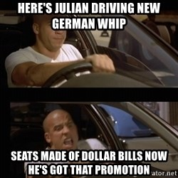 Vin Diesel Car - HeRe's JUlian driving new german whip Seats made of dollar bills now he's got that promOtion