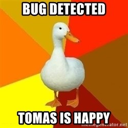 Technologically Impaired Duck - BUG DETECTED TOMAS IS HAPPY