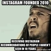 Jack Sparrow Reaction - Instagram founded 2010 RECEIVING INSTAGRAM RECOMMENDATIONS OF PEOPLE I HAVEN'T SEEN IN 10 YEARS