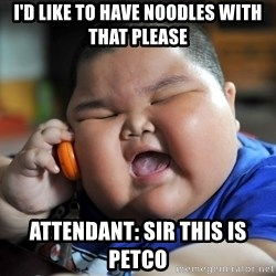 Fat Asian Kid - I'd like to have noodles with that pLease AttendAnt: Sir thIs is petCo