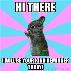 yAy FoR LifE BunNy - Hi There I will be your kind reminder today!