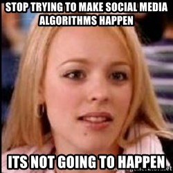 regina george fetch - stop trying to make social media algorithms happen its not going to happen