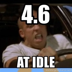 fast and furious - 4.6 At idle