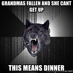 Insanity Wolf - GraNdmas fallen and she cant get up This means dinner