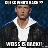 Eminem - GuESS WHO'S BACK?? WEISS IS BACK!!