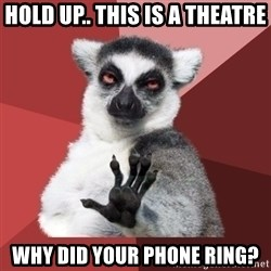 Chill Out Lemur - hold up.. this is a theatre Why did your phone ring?