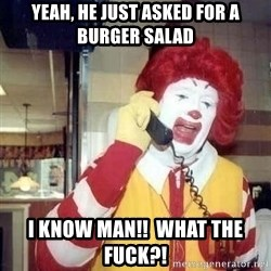 Ronald Mcdonald Call - Yeah, he just asked for a burger salad I know man!!  What the fuck?!