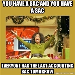 Oprah You get a - You Have a sac and you have a sac Everyone has the Last accounting sac tomorrow