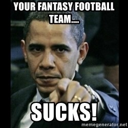 obama pointing - Your fantasy football team.... sucks!