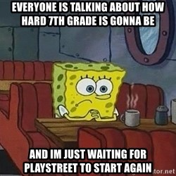Coffee shop spongebob - EvEryone is talking about how hard 7th grade is gonna be And im just waiting for playstreet to start agaiN