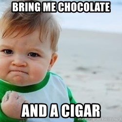 fist pump baby - Bring ME CHOCOLATE And a Cigar
