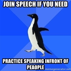 Socially Awkward Penguin - Join speech if you need practice speaking infront of peaople