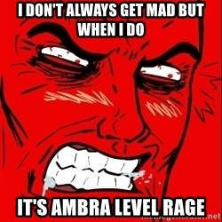 Rage Face - I don't always get mad but when i do It's ambra level rage