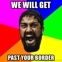 sparta - We will get Past your borDer