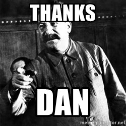 Joseph Stalin - Thanks Dan
