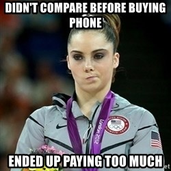 Not Impressed McKayla - didn't compare before buying phone ended up paying too much