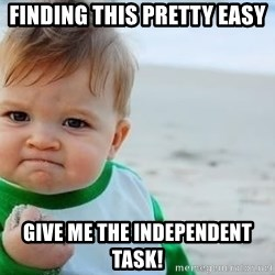 fist pump baby - Finding this pretty easy give me the independent task!