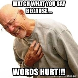 Old Man Heart Attack - watch what you say because.... words hurt!!!