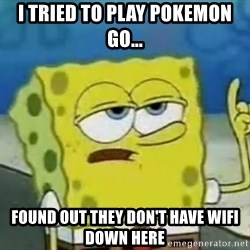 Tough Spongebob - i tried to play pokemon go... found out they don't have wifi down here