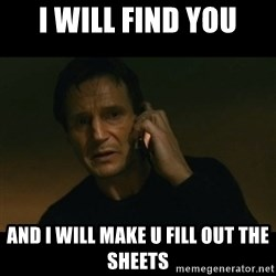 liam neeson taken - I will find you And i will make u fill out the sheets