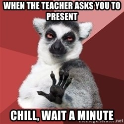 Chill Out Lemur - when the teacher asks you to present chill, wait a minute