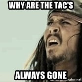 Jack Sparrow Reaction - Why are the tac's Always gone