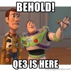Toy story - BEHOLD! QE3 IS HERE