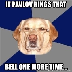 Racist Dog - If Pavlov Rings that bell one more time...