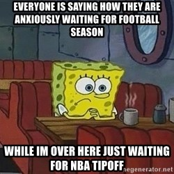 Coffee shop spongebob - Everyone is saying how they are anxiously waiting for fooTball season While im over here just waiting for nba tipoff