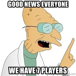 Good News Everyone - Good News Everyone we have 7 players