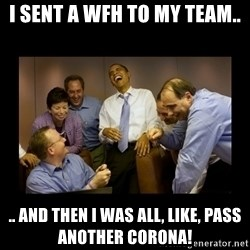 obama laughing  - I sent a WFH to my team.. .. and then I was all, like, pass another corona!
