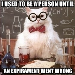 Science Cat - I used to be a person until  an expirament weNt Wrong