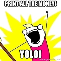 X ALL THE THINGS - PRINT ALL THE MONEY!           YOLO!