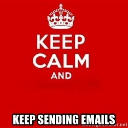 Keep Calm 2 - Keep Sending emails