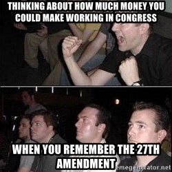 Reaction Guys - thinking about how much money you could make working in congress when you remember the 27th amendment