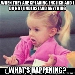 O SEA,QUÉ PEDO MEM - when they are speaking English and I do not understand anything What's happening?