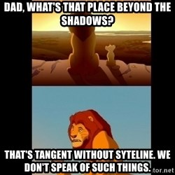 Lion King Shadowy Place - DAD, WHAT'S THAT PLACE BEYOND THE SHADOWS? tHAT'S TANGENT WITHOUT sYTELINE. wE DON'T SPEAK OF SUCH THINGS.